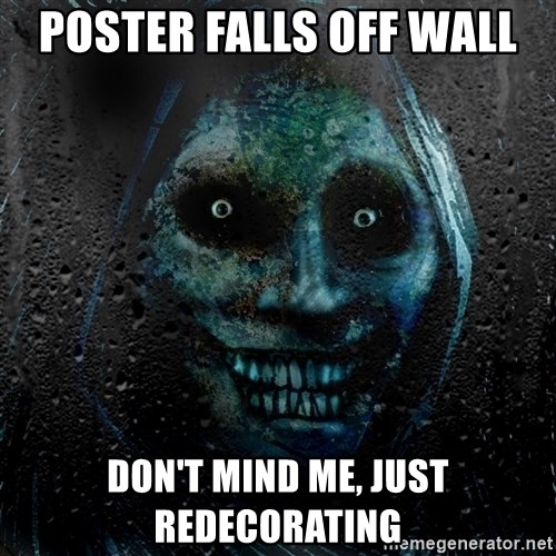 NEVER ALONE  - POSTER FALLS OFF WALL DON'T MIND ME, JUST REDECORATING