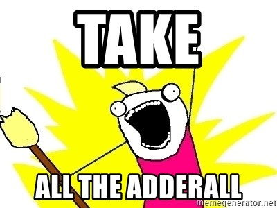 X ALL THE THINGS - Take All the adderall