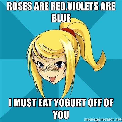 Horny Samus - Roses are red,violets are blue I must eat yogurt off of you