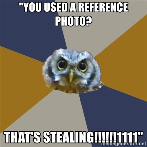 "Art Newbie Owl - ""You used a reference photo? That's stealing!!!!!!1111"""