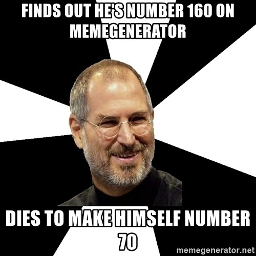 Steve Jobs Says - finds out he's number 160 on memegenerator dies to make himself number 70