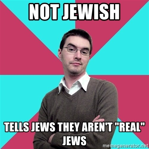 """Privilege Denying Dude - Not Jewish Tells Jews they aren't """"real"""" jews"""