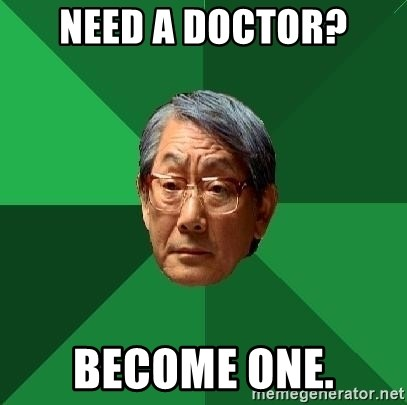 High Expectations Asian Father - Need a Doctor? become one.