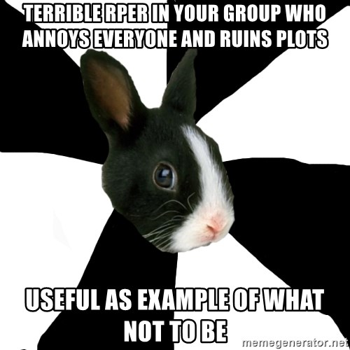Roleplaying Rabbit - terrible rper IN YOUR GROUP who annoys everyone and ruins plots USEFUL AS EXAMPLE OF WHAT NOT TO BE