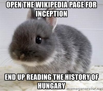 ADHD Bunny - open the wikipedia page for inception end up reading the history of Hungary