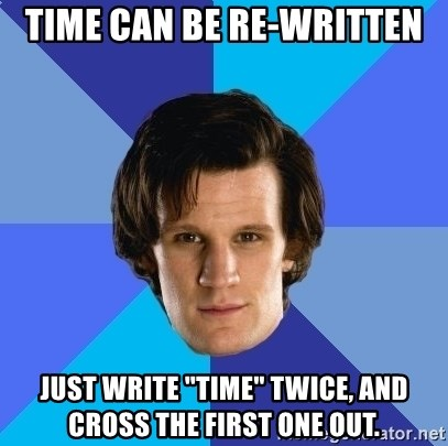 """11th doctor  - TIme can be re-written JUst write """"Time"""" twice, and cross the first one out."""