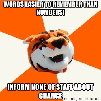 Idea Ritchie - words easier to remember than numbers! inform none of staff about change
