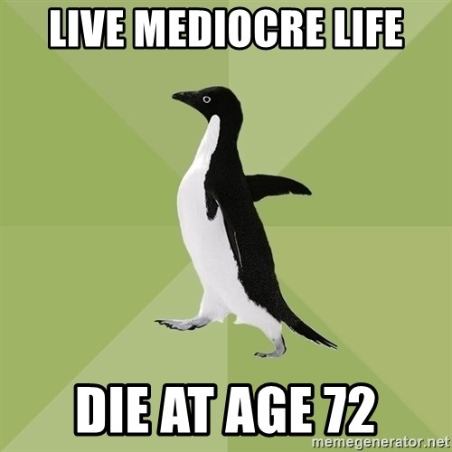 Socially Average Penguin - LIve Mediocre Life Die at age 72