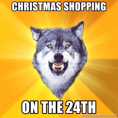 Courage Wolf - Christmas Shopping On the 24th