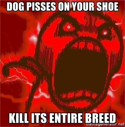 Intense Rage Guy - Dog pisses on your shoe kill its entire breed