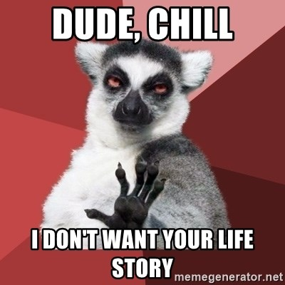 Chill Out Lemur - dude, chill I don't want your life story