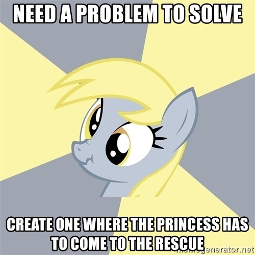 Badvice Derpy - Need a problem to solve create one where the princess has to come to the rescue