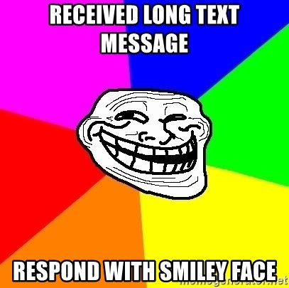 Trollface - received long text message respond with smiley face