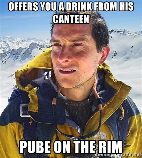 Bear Grylls Loneliness - offers you a drink from his canteen pube on the rim