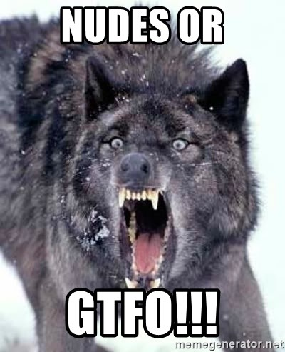 Angry Ass Wolf - NUDES OR GTFO!!!