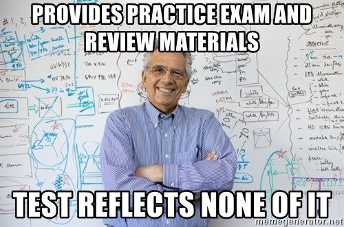 Engineering Professor - provides practice exam and review materials test reflects none of it