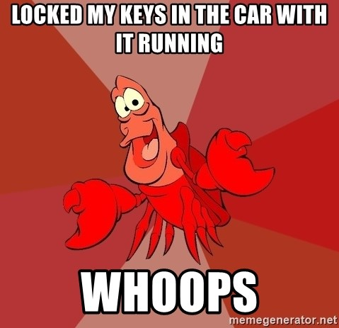 Crab - locked my keys in the car with it running whoops