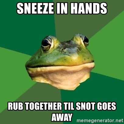 Foul Bachelor Frog - sneeze in hands rub together til snot goes away