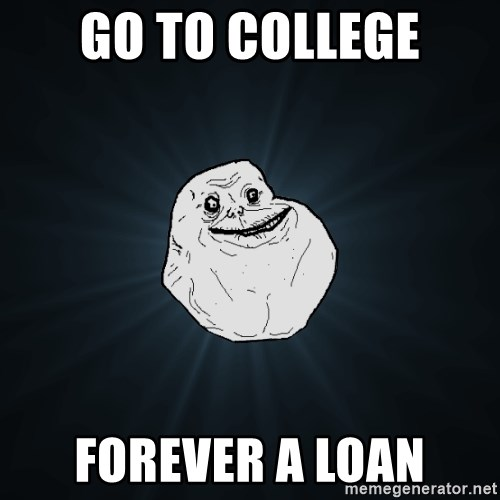 Forever Alone - Go to college Forever a loan