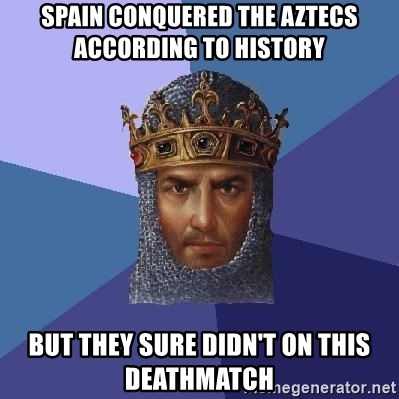 Age Of Empires - Spain conquered the aztecs according to history But they sure didn't on this deathmatch