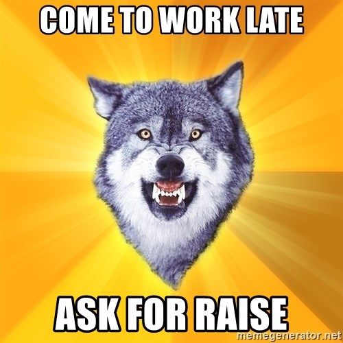 Courage Wolf - Come to work late ask for raise