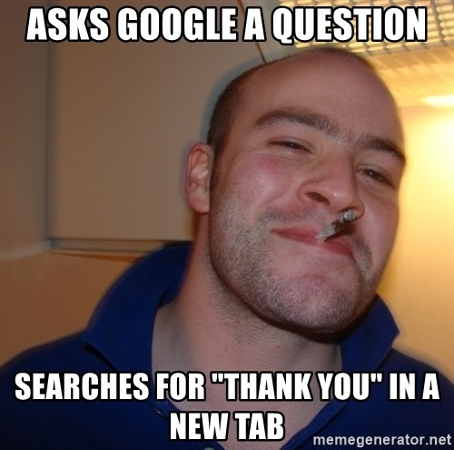 """Good Guy Greg - asks google a question searches for """"thank you"""" in a new tab"""