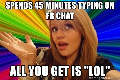 "Dumb Blonde - SPENDS 45 MINUTES TYPING ON FB CHAT ALL YOU GET IS ""LOL"""
