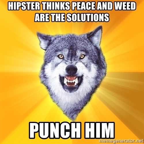 Courage Wolf - hipster thinks peace and weed are the solutions punch him