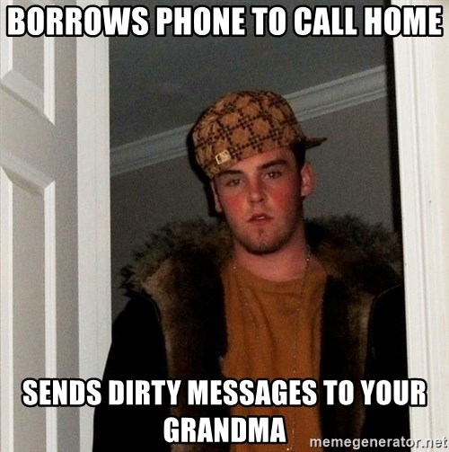 Scumbag Steve - borrows phone to call home sends dirty messages to your grandma