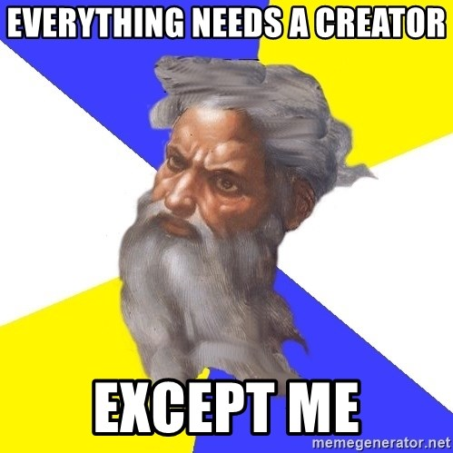 Advice God - EVERYTHING NEEDS A CREATOR EXCEPT ME