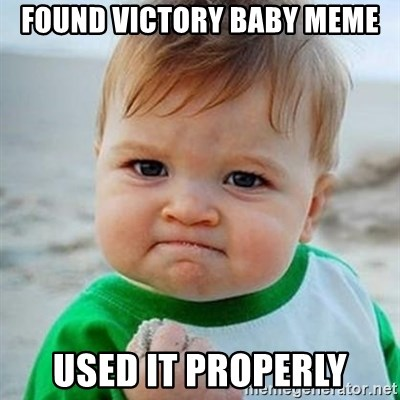 Victory Baby - Found victory baby meme used it properly