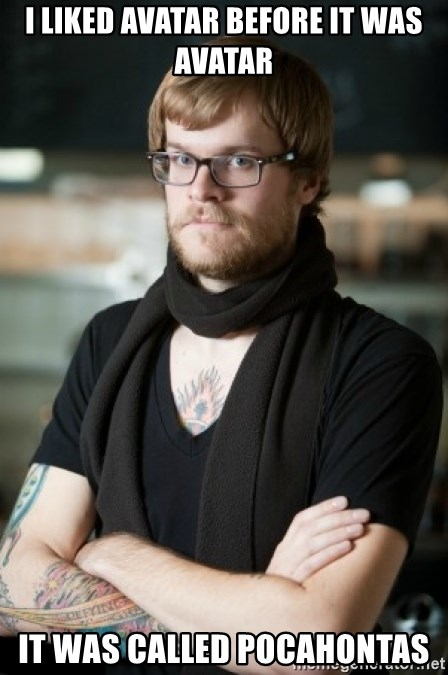 hipster Barista - I liked Avatar before it was Avatar It was called Pocahontas