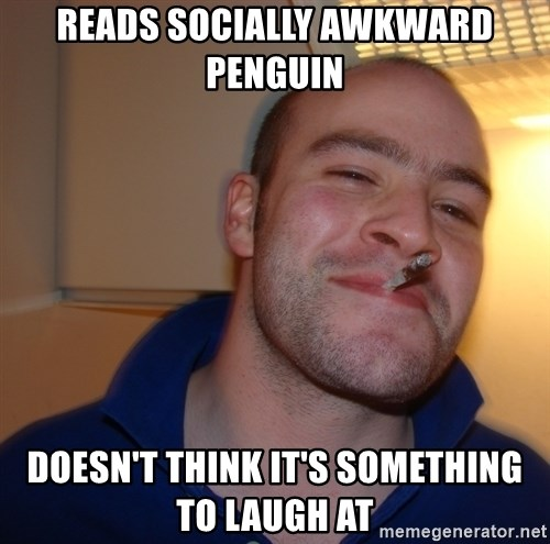 Good Guy Greg - reads socially awkward penguin doesn't think it's something to laugh at