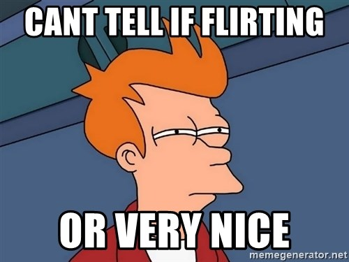 Futurama Fry - cant tell if flirting or very nice