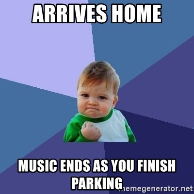 Success Kid - Arrives home music ends as you finish parking