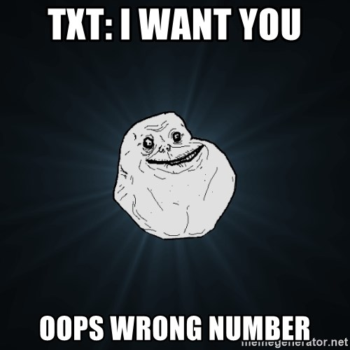 Forever Alone - txt: I want you oops wrong number