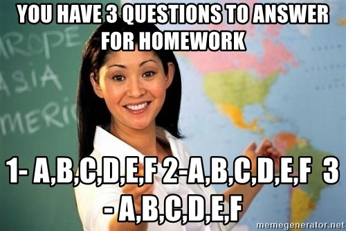 unhelpful teacher - YOU HAVE 3 QUESTIONS TO ANSWER FOR HOMEWORK 1- a,b,c,d,e,f 2-A,B,C,D,E,F  3- A,B,C,D,E,F