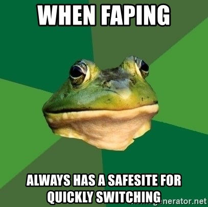 Foul Bachelor Frog - When faping always has a safesite for quickly switching