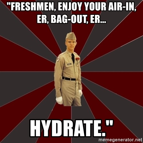 """Stereotypical Corps Guy - """"Freshmen, enjoy your air-in, er, bag-out, er... hydrate."""""""