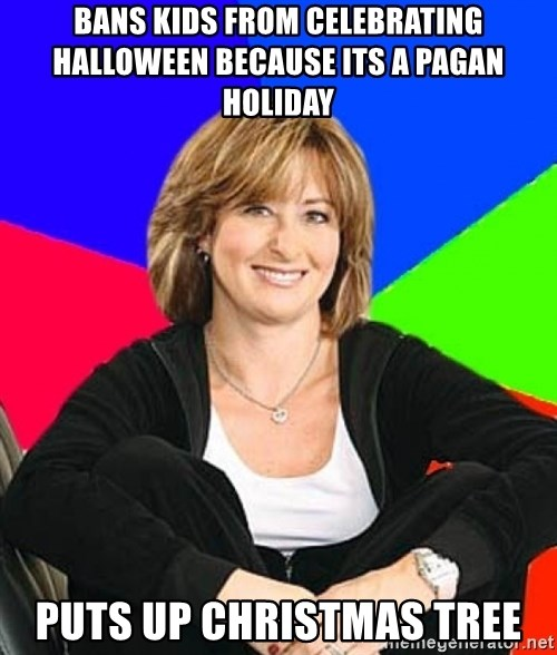 Sheltering Suburban Mom - BANS KIDS FROM CELEBRATING HALLOWEEN BECAUSE ITS A PAGAN HOLIDAY PUTS UP CHRISTMAS TREE