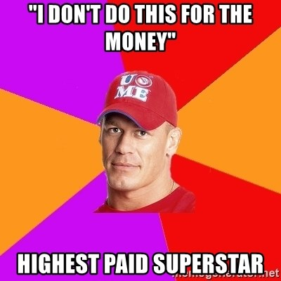 """Hypocritical John Cena - """"I don't do this for the money"""" Highest paid Superstar"""