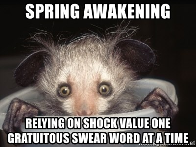Fyeahtheatreayeaye - spring awakening relying on shock value one gratuitous swear word at a time