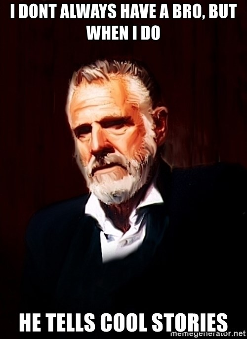 The Most Interesting Man In The World - i dont always have a bro, but when i do he tells cool stories