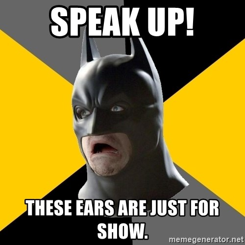 Bad Factman - speak up! these ears are just for show.