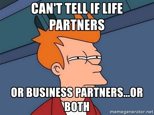 Futurama Fry - Can't tell if life partners Or business partners...or both