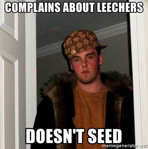 Scumbag Steve - Complains about leechers Doesn't seed