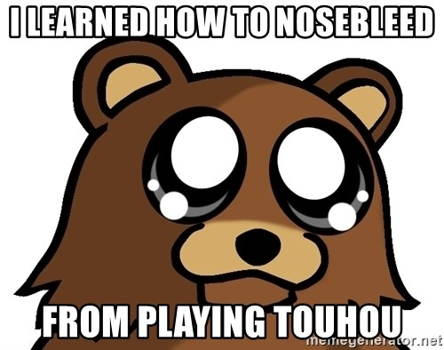 Pedobear Triste - I LEARNED HOW TO NOSEBLEED FROM PLAYING TOUHOU