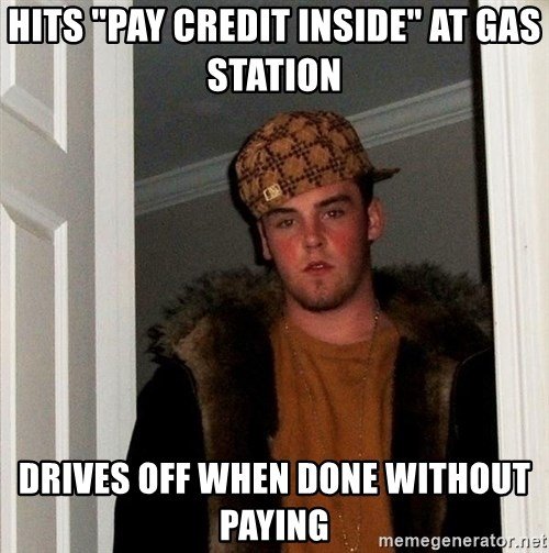 "Scumbag Steve - hits ""pay credit inside"" at gas station drives off when done without paying"