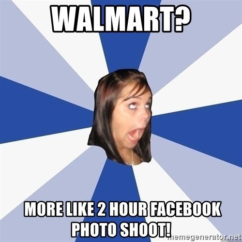 Annoying Facebook Girl - walmart?  more like 2 hour facebook photo shoot!