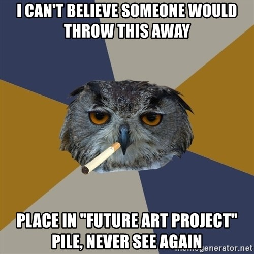 """Art Student Owl - I CAN'T BELIEVE SOMEONE WOULD THROW THIS AWAY PLACE IN """"future art project"""" pile, Never see again"""